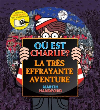 Où est Charlie ? : la très effrayante aventure / Martin Handford | Handford, Martin. Auteur