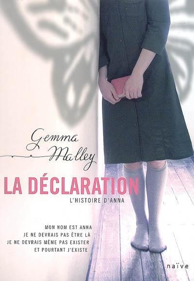 La déclaration : l'histoire d'Anna. 1 / Gemma Malley | Malley, Gemma. Auteur