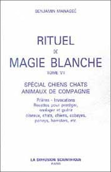 Rituel de magie blanche. Vol. 7. Spécial chiens, chats, animaux de compagnie