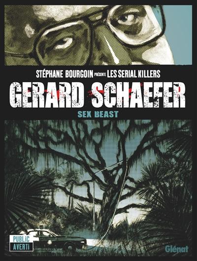 Gerard Schaefer : sex beast