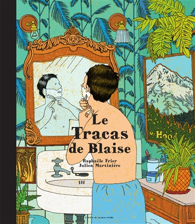 Le tracas de Blaise / Raphaële Frier, Julien Martinière | Frier, Raphaële (1970-....). Auteur