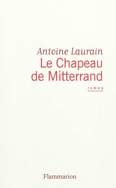 Le chapeau de Mitterrand / Antoine Laurain | Laurain, Antoine (197.?). Auteur