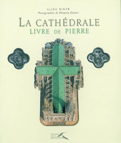 La Cathédrale : livre de pierre / Aline Kiner | Kiner, Aline. Auteur