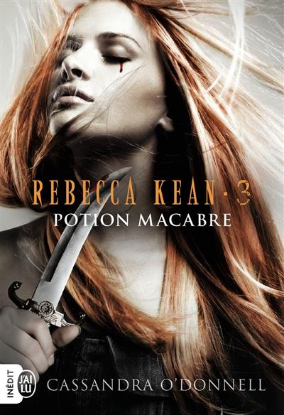 Rebecca Kean. 3, Potion macabre / Cassandra O'Donnell | O'Donnell, Cassandra. Auteur
