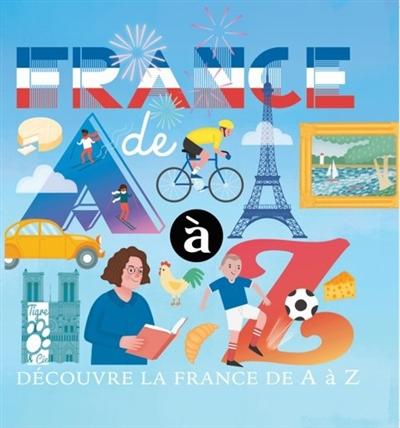 France de A à Z : découvre la France de A à Z
