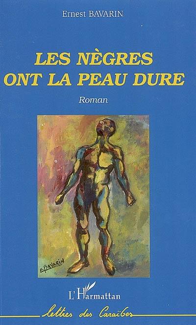 Les nègres ont la peau dure : roman / Ernest Bavarin | Bavarin, Ernest. Auteur