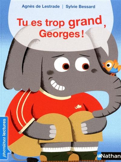 Tu es trop grand, Georges ! / texte de Agnès de Lestrade   Lestrade, Agnès de (1964-....). Auteur