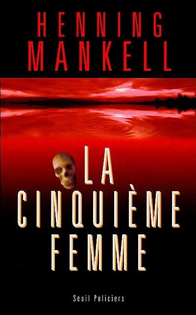 La cinquième femme : roman / Henning Mankell   Mankell, Henning (1948-....). Auteur