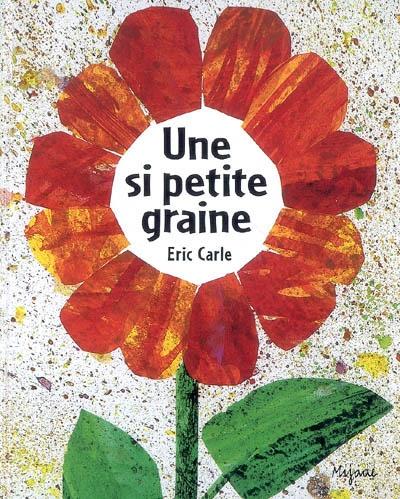 Une si petite graine | Eric Carle (1929-....). Auteur