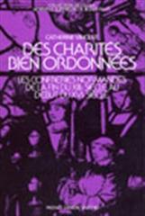 Des Charités bien ordonnées : les confréries normandes de la fin du XIIIe siècle au début du XVIe siècle