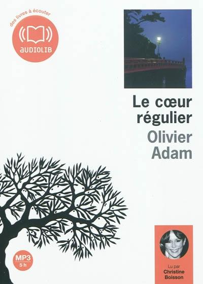 coeur régulier (Le) | Adam, Olivier (1974-....). Auteur