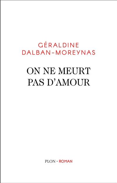 On ne meurt pas d'amour : roman   Dalban-Moreynas, Géraldine. Auteur