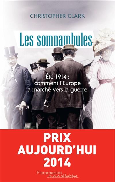 Les somnambules : été 1914, comment l'Europe a marché vers la guerre / Christopher Clark | Clark, Christopher Munro (1960-....). Auteur