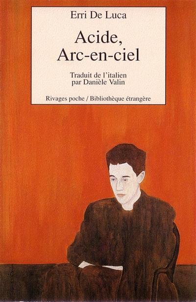 Acide, arc-en-ciel | De Luca, Erri (1950-....). Auteur