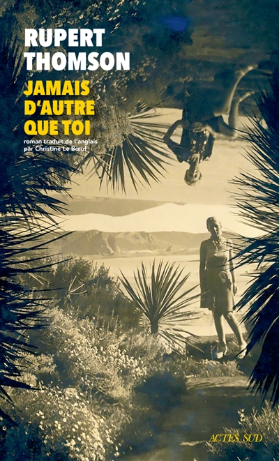 Jamais d'autre que toi / Rupert Thomson ; traduit de l'anglais par Christine Le Boeuf | Thomson, Rupert (1955-....), auteur
