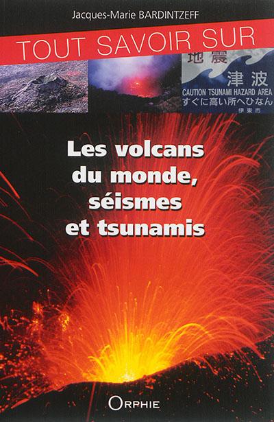 Tout savoir sur les volcans du monde, séismes et tsunamis / par Jacques-Marie Bardintzeff | Bardintzeff, Jacques-Marie (1953-....). Auteur