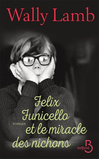 Felix Funicello et le miracle des nichons : roman / Wally Lamb   Lamb, Wally. Auteur