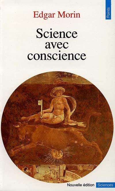 Science avec conscience | Morin, Edgar (1921-....). Auteur