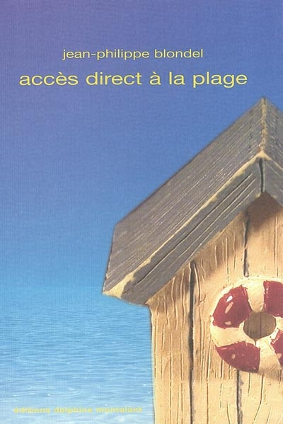 Accès direct à la plage : roman / Jean-Philippe Blondel   Blondel, Jean-Philippe (1964-....). Auteur