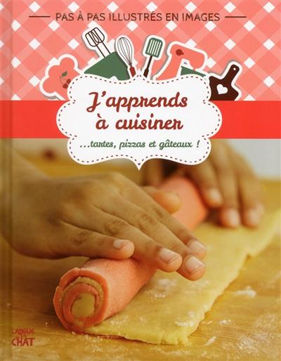 J'apprends à cuisiner : tartes, pizzas et gâteaux ! |