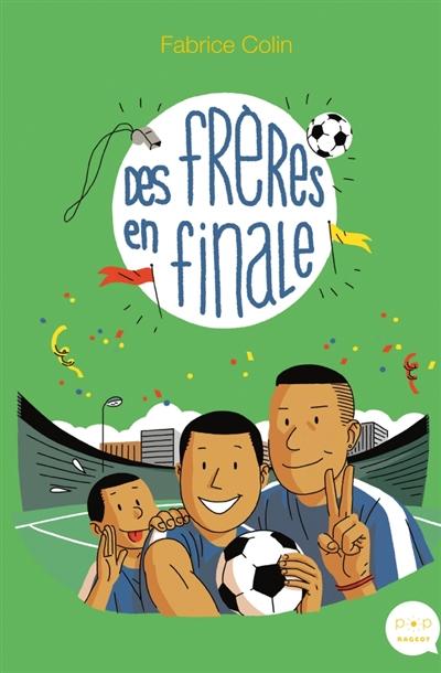 Des frères en finale / Fabrice Colin | Colin, Fabrice (1972-....). Auteur