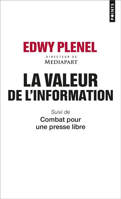 La valeur de l'information. suivi de Combat pour une presse libre / Edwy Plenel | Plenel, Edwy (1952-....). Auteur