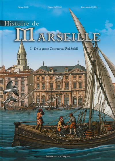 Histoire de Marseille. Vol. 1. De la grotte Cosquer au Roi Soleil