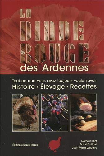 La dinde rouge des Ardennes : tout ce que vous avez toujours voulu savoir : histoire, élevage, recettes