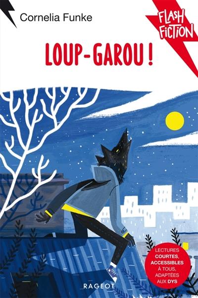 Loup-garou ! / texte de Cornelia Funke | Funke, Cornelia (1958-....). Auteur