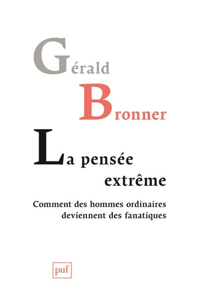 pensée extrême (La) : comment des hommes ordinaires deviennent des fanatiques   Bronner, Gérald (1969-....). Auteur