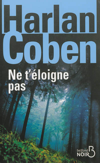 Ne t'éloigne pas / Harlan Coben   Coben, Harlan (1962-....). Auteur