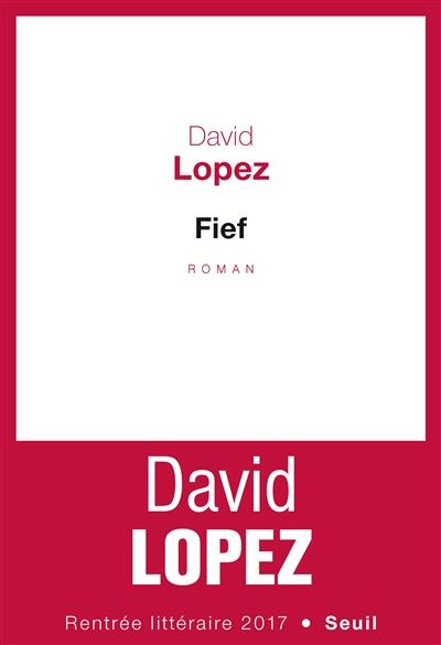 Fief : roman / David Lopez   Lopez, David. Auteur