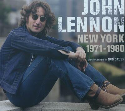 John Lennon : New York 1971-1980 / Bob Gruen | Gruen, Bob