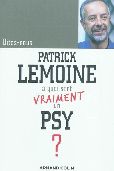Dites-nous, Patrick Lemoine, à quoi sert vraiment un psy ?