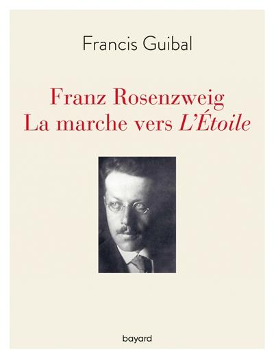 Franz Rosenzweig : la marche vers L'étoile