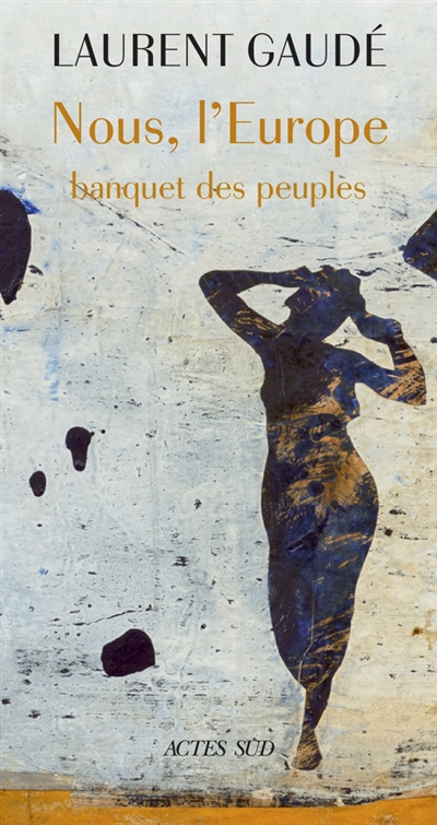 Nous, l'Europe : banquet des peuples / Laurent Gaudé | Gaudé, Laurent (1972-....). Auteur