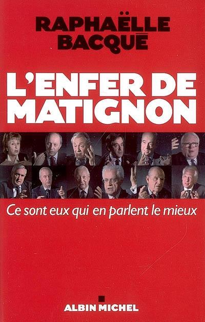 L'enfer de Matignon : ce sont eux qui en parlent le mieux / Raphaëlle Bacqué | Bacqué, Raphaëlle (1964-....). Auteur