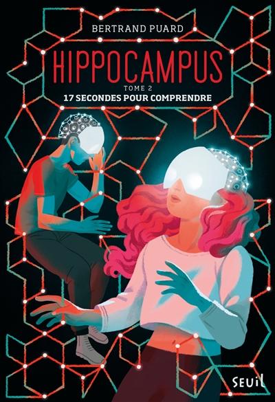 Hippocampus. Vol. 2. 17 secondes pour comprendre
