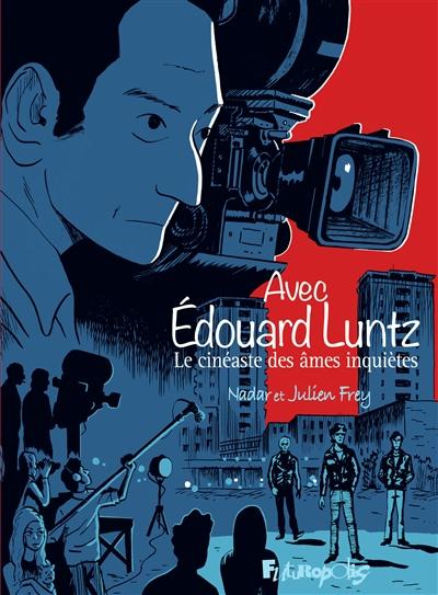 Avec Edouard Luntz : le cinéaste des âmes inquiètes