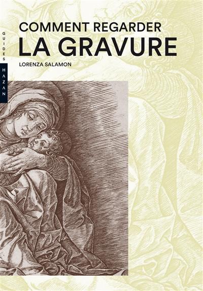 Comment regarder la gravure / Lorenza Salamon   Salamon, Lorenza. Auteur