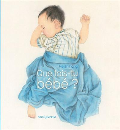 Que fais-tu bébé ?   He, Zhihong (1970-). Auteur
