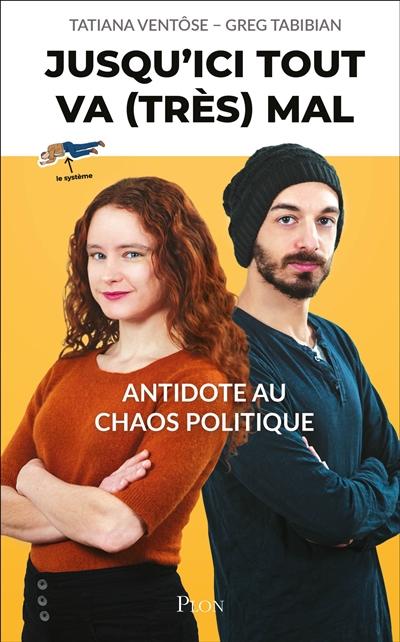Jusqu'ici tout va (très) mal : antidote au chaos politique / Tatiana Ventôse, Greg Tabibian | Tatiana Ventôse