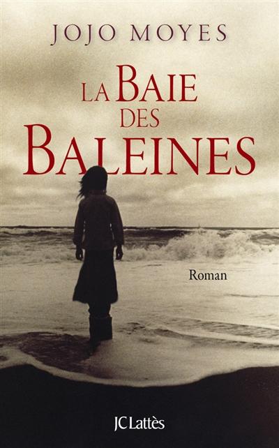 La Baie des baleines / Jojo Moyes | Moyes, Jojo (1969-....). Auteur
