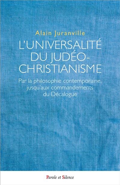 L'universalité du judéo-christianisme : par la philosophie contemporaine, jusqu'aux commandements du Décalogue