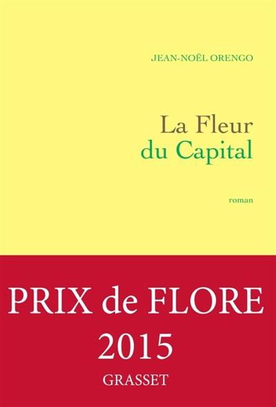 La fleur du capital | Orengo, Jean-Noël (1975-....). Auteur