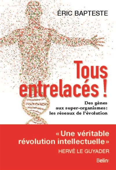 Tous entrelacés ! : des gènes aux super-organismes : les réseaux de l'évolution