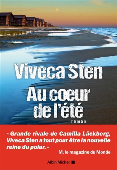 Au coeur de l'été : roman / Viveca Sten | Sten, Viveca (1959-....). Auteur