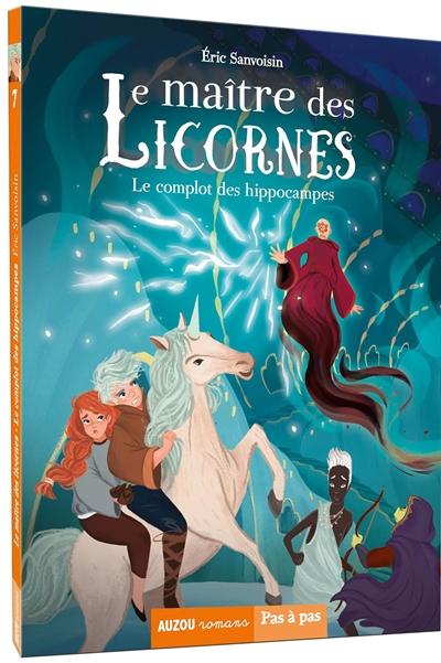 Le maître des licornes. Vol. 7. Le complot des hippocampes