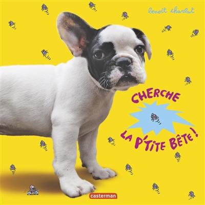 Cherche la p'tite bête !   Charlat, Benoît (1978-....). Auteur