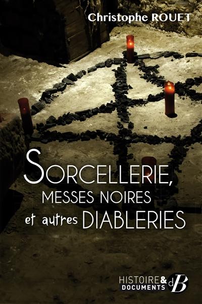 Sorcellerie, messes noires et autres diableries